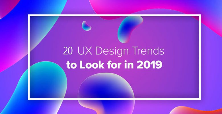20 UX Design Trends 2019 you should know before 2020