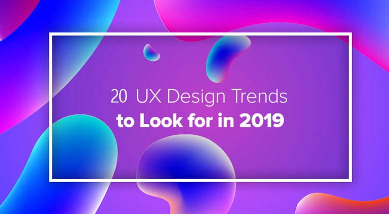 UX Design Trends 2019 you should know before 2020