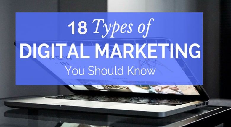 18 Digital Marketing Types You Should Know to Boost Your Business